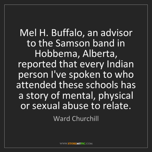 Ward Churchill: Mel H. Buffalo, an advisor to the Samson band in Hobbema,...