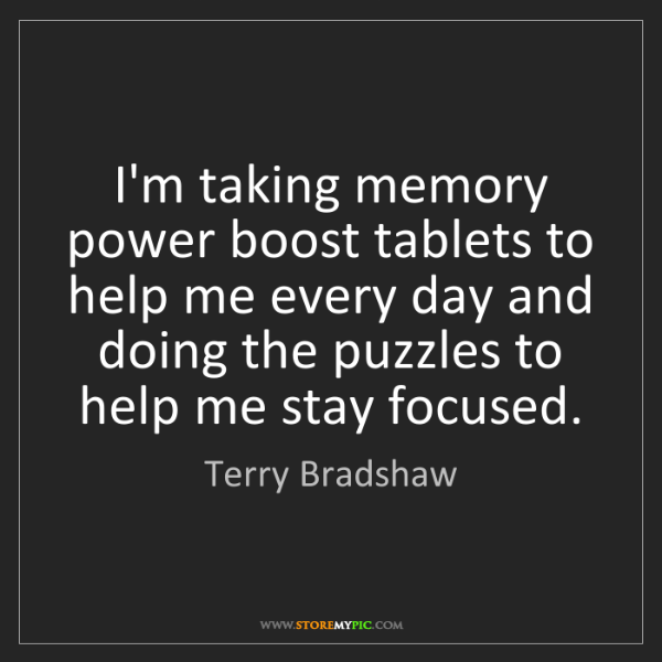 Terry Bradshaw: I'm taking memory power boost tablets to help me every...