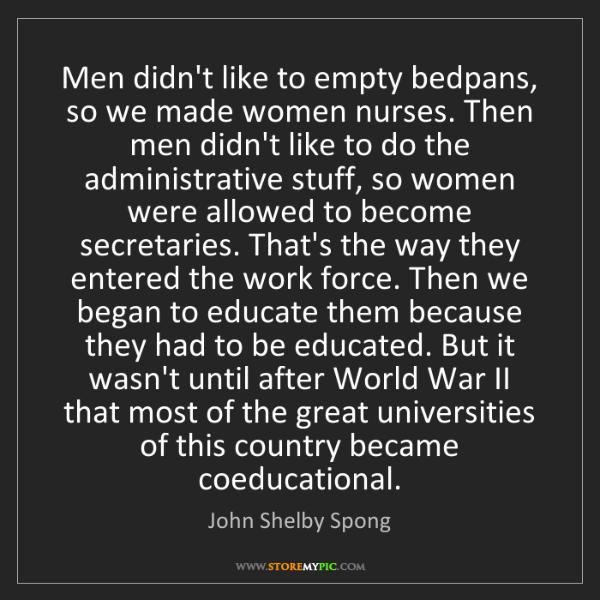 John Shelby Spong: Men didn't like to empty bedpans, so we made women nurses....