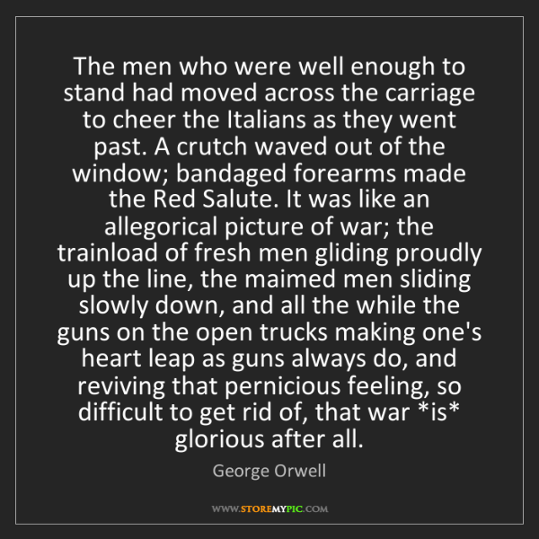 George Orwell: The men who were well enough to stand had moved across...