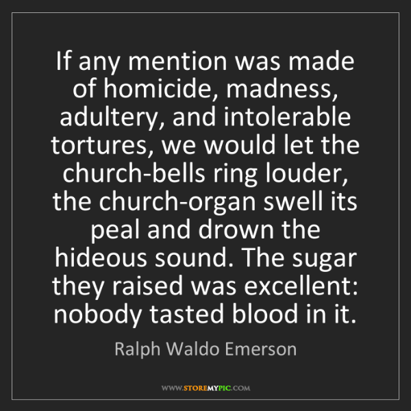 Ralph Waldo Emerson: If any mention was made of homicide, madness, adultery,...