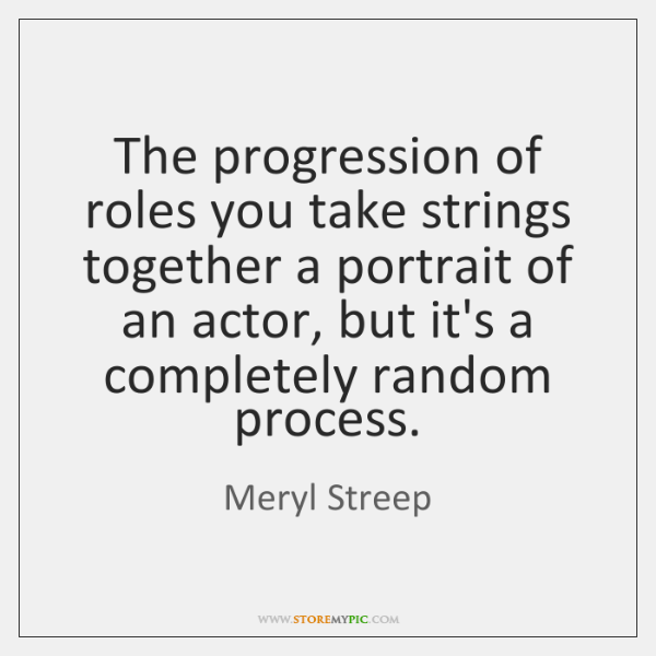 The progression of roles you take strings together a portrait of an ...