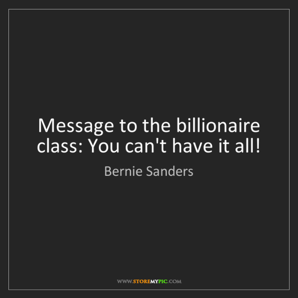 Bernie Sanders: Message to the billionaire class: You can't have it all!