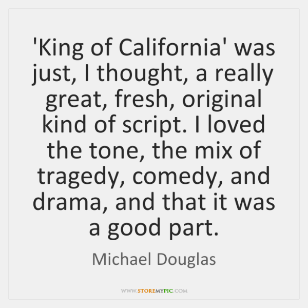 'King of California' was just, I thought, a really great, fresh, original ...