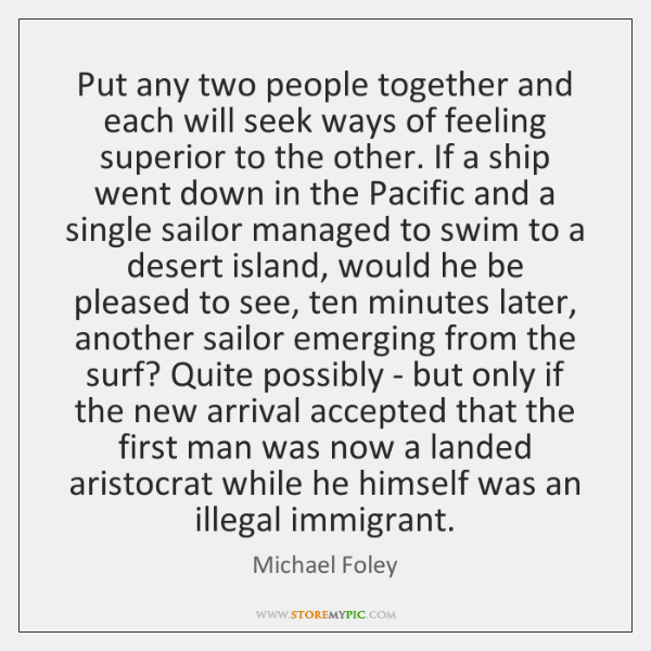 Put any two people together and each will seek ways of feeling ...