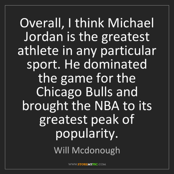Will Mcdonough: Overall, I think Michael Jordan is the greatest athlete...