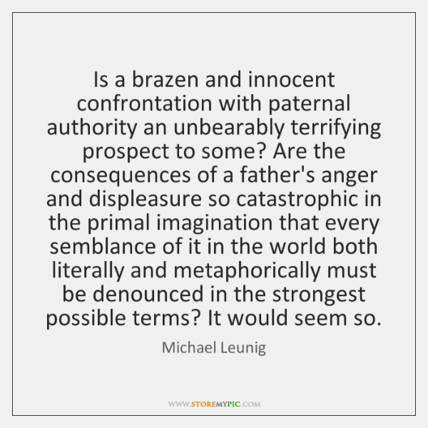 Is a brazen and innocent confrontation with paternal authority an unbearably terrifying ...