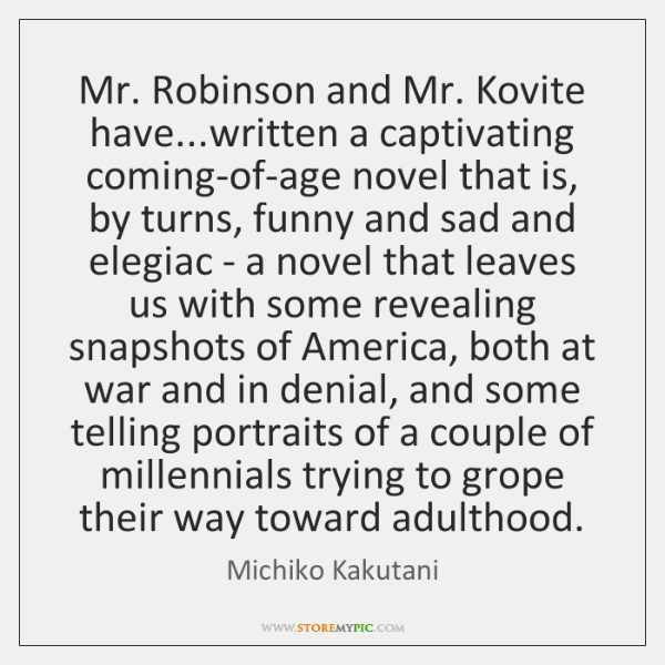 Mr. Robinson and Mr. Kovite have...written a captivating coming-of-age novel that ...