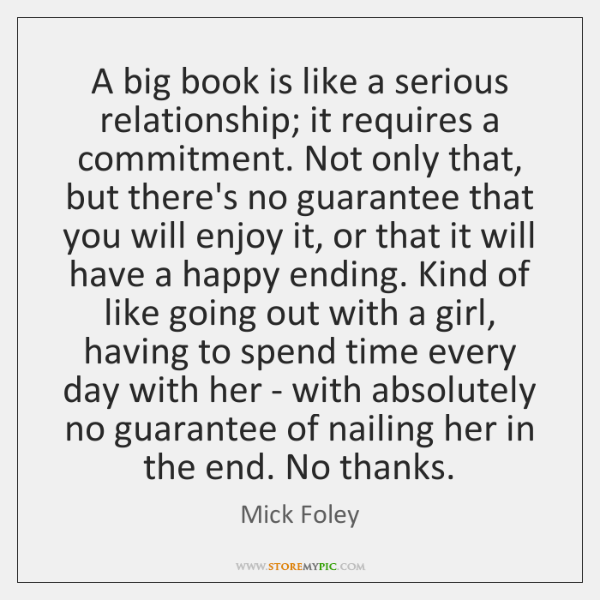 A big book is like a serious relationship; it requires a commitment. ...