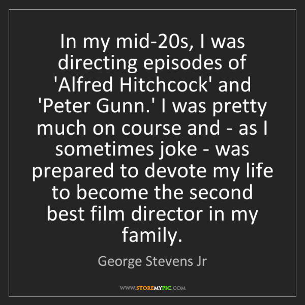 George Stevens Jr: In my mid-20s, I was directing episodes of 'Alfred Hitchcock'...