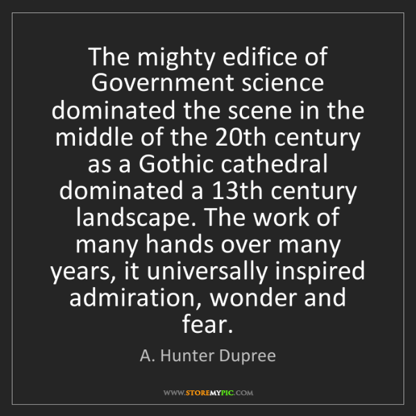 A. Hunter Dupree: The mighty edifice of Government science dominated the...