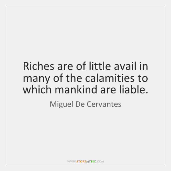 Riches are of little avail in many of the calamities to which ...