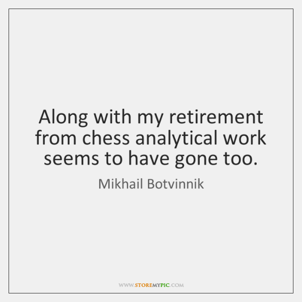 Along with my retirement from chess analytical work seems to have gone ...