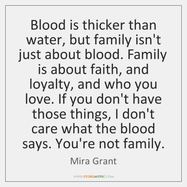 Blood is thicker than water, but family isn't just about blood. Family ...