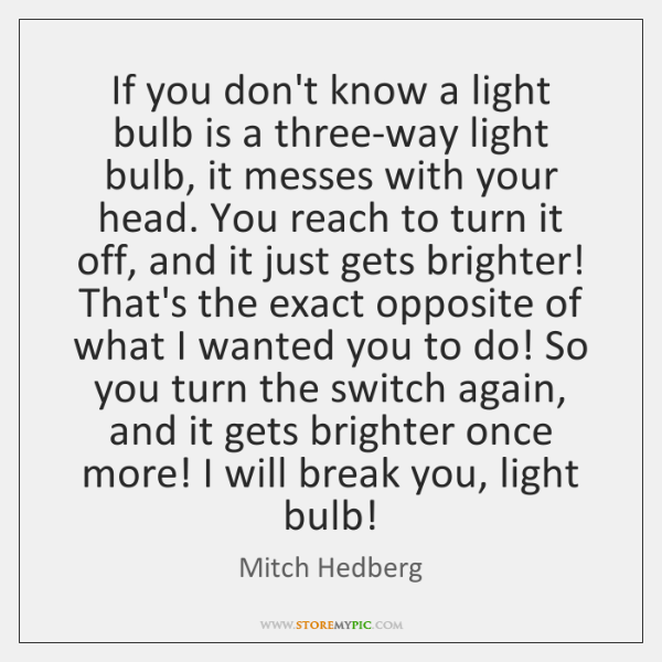 If you don't know a light bulb is a three-way light bulb, ...