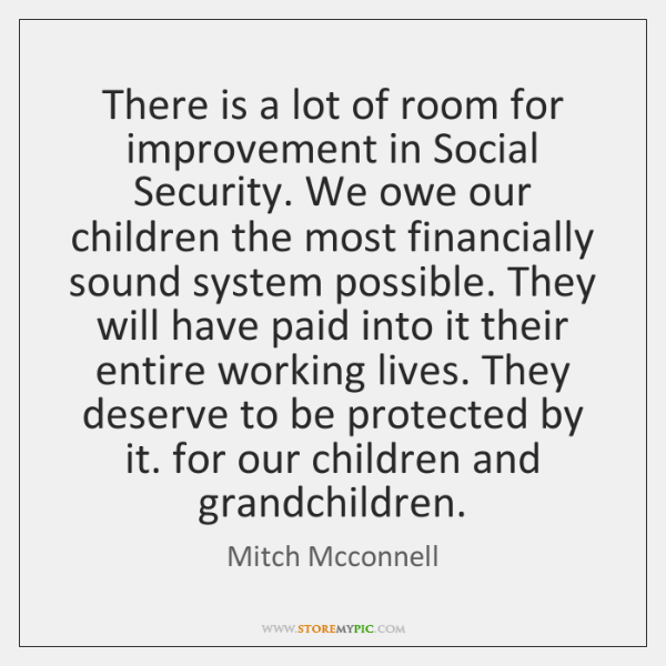There is a lot of room for improvement in Social Security. We ...