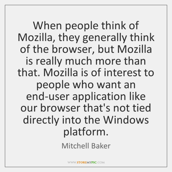 When people think of Mozilla, they generally think of the browser, but ...
