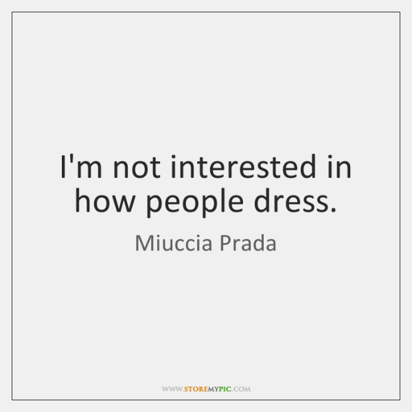 I'm not interested in how people dress.