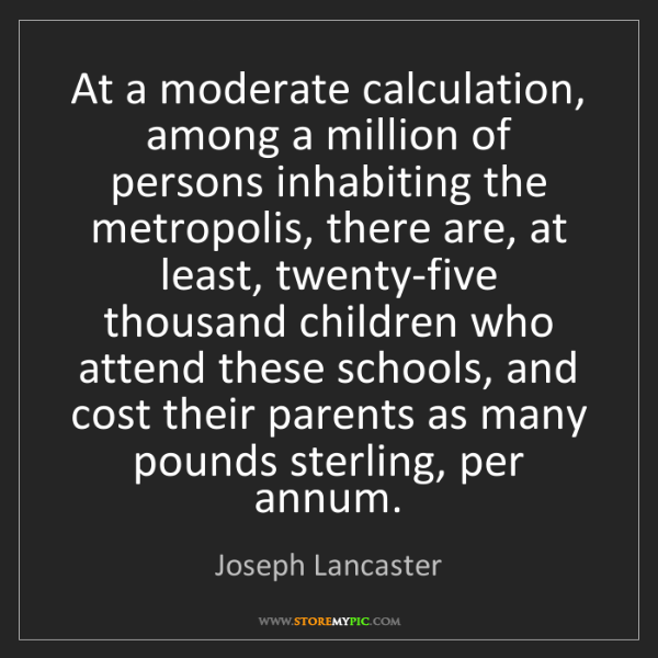 Joseph Lancaster: At a moderate calculation, among a million of persons...