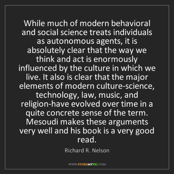 Richard R. Nelson: While much of modern behavioral and social science treats...