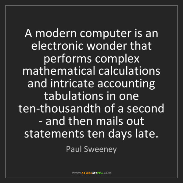 Paul Sweeney: A modern computer is an electronic wonder that performs...