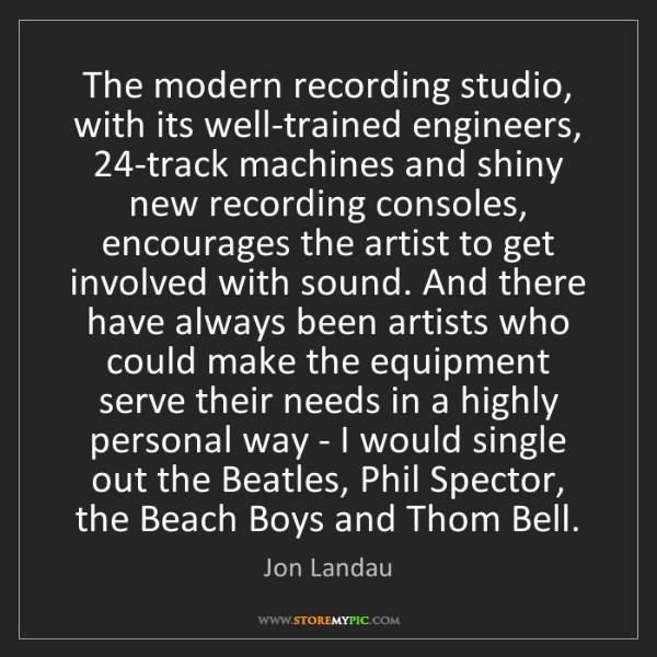 Jon Landau: The modern recording studio, with its well-trained engineers,...