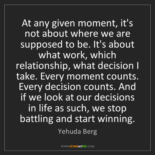 Yehuda Berg: At any given moment, it's not about where we are supposed...