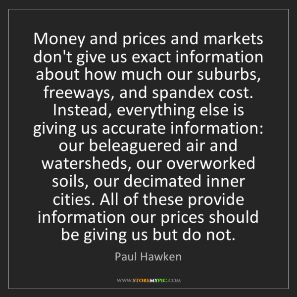 Paul Hawken: Money and prices and markets don't give us exact information...