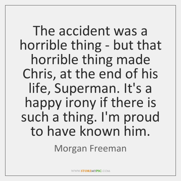 The accident was a horrible thing - but that horrible thing made ...
