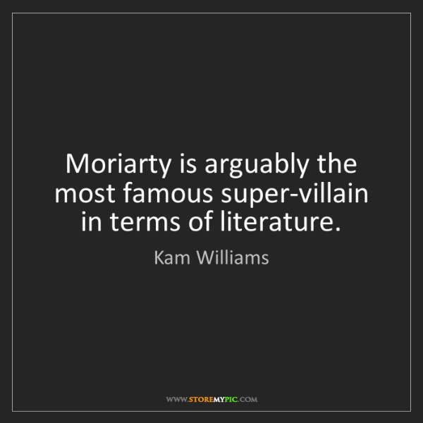 Kam Williams: Moriarty is arguably the most famous super-villain in...