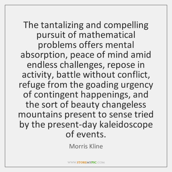The tantalizing and compelling pursuit of mathematical problems offers mental absorption, peace ...
