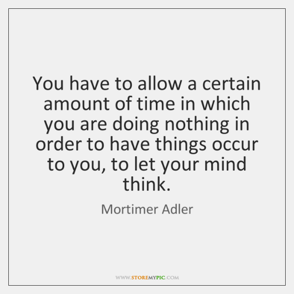 You have to allow a certain amount of time in which you ...