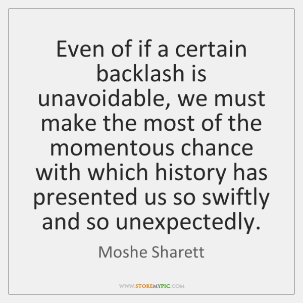 Even of if a certain backlash is unavoidable, we must make the ...