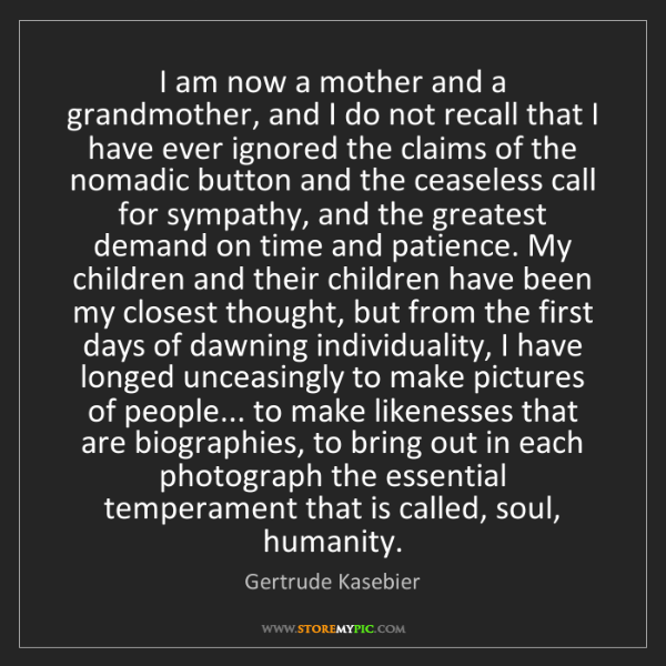 Gertrude Kasebier: I am now a mother and a grandmother, and I do not recall...