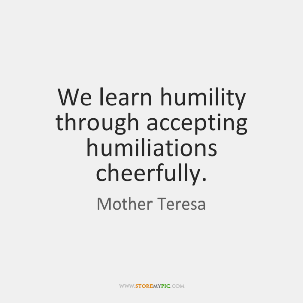 We Learn Humility Through Accepting Humiliations Cheerfully