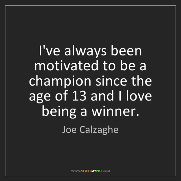 Joe Calzaghe: I've always been motivated to be a champion since the...