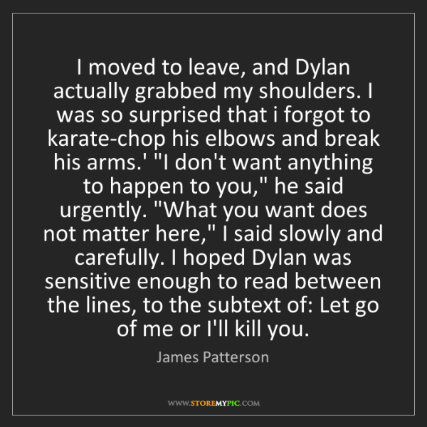 James Patterson: I moved to leave, and Dylan actually grabbed my shoulders....