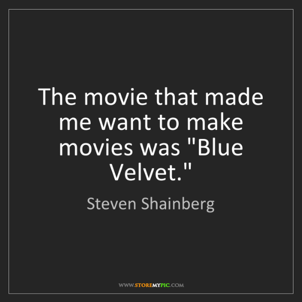 """Steven Shainberg: The movie that made me want to make movies was """"Blue..."""