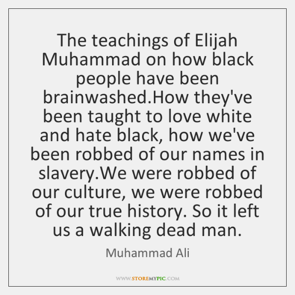 The teachings of Elijah Muhammad on how black people have been brainwashed....