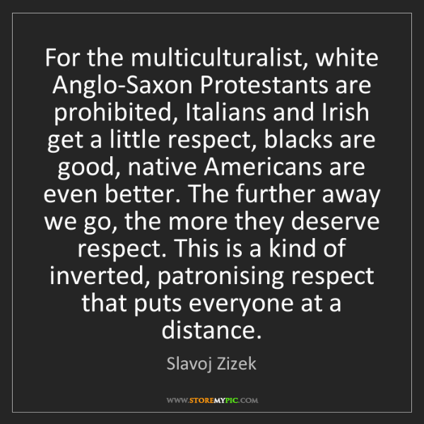 Slavoj Zizek: For the multiculturalist, white Anglo-Saxon Protestants...