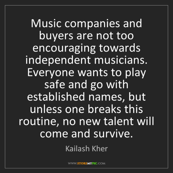 Kailash Kher: Music companies and buyers are not too encouraging towards...