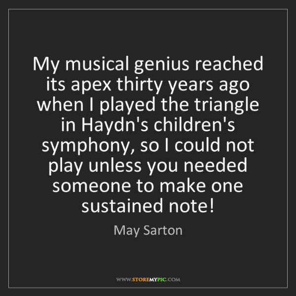 May Sarton: My musical genius reached its apex thirty years ago when...
