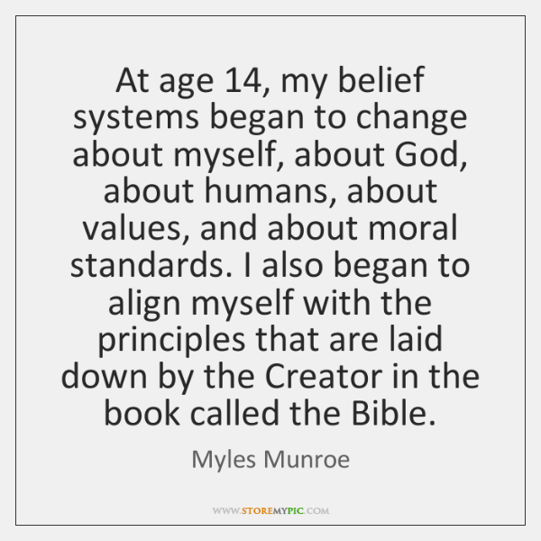 At age 14, my belief systems began to change about myself, about God, ...