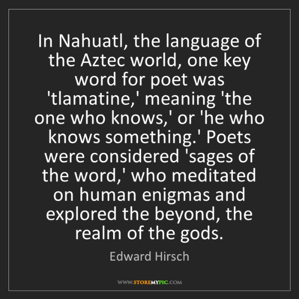 Edward Hirsch: In Nahuatl, the language of the Aztec world, one key...
