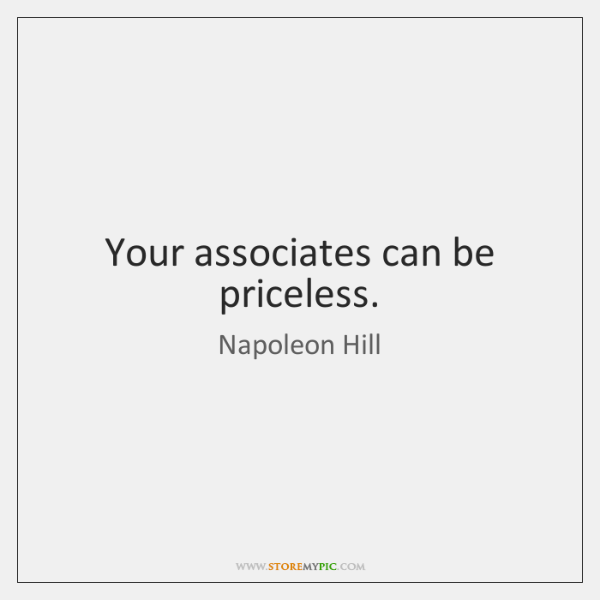 Your associates can be priceless.