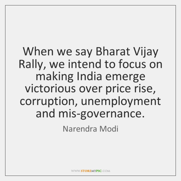 When we say Bharat Vijay Rally, we intend to focus on making ...