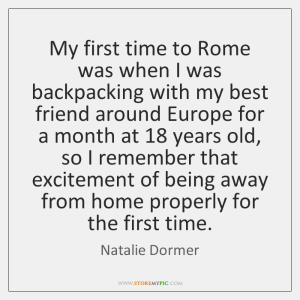 My first time to Rome was when I was backpacking with my ...