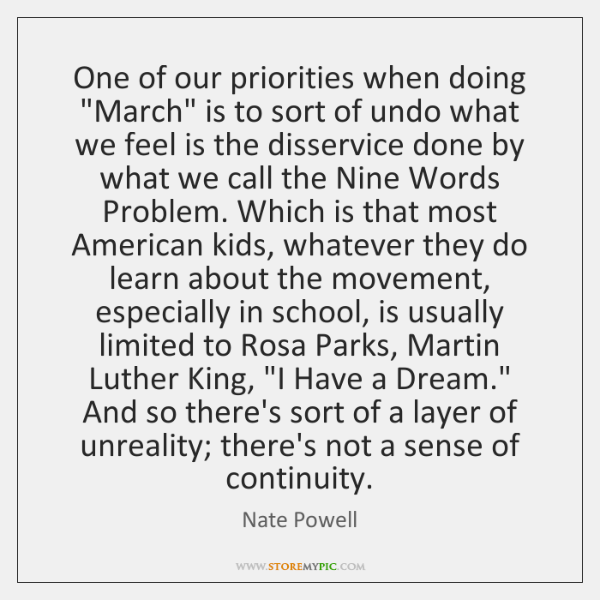 """One of our priorities when doing """"March"""" is to sort of undo ..."""