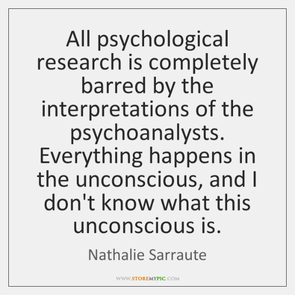 All psychological research is completely barred by the interpretations of the psychoanalysts. ...