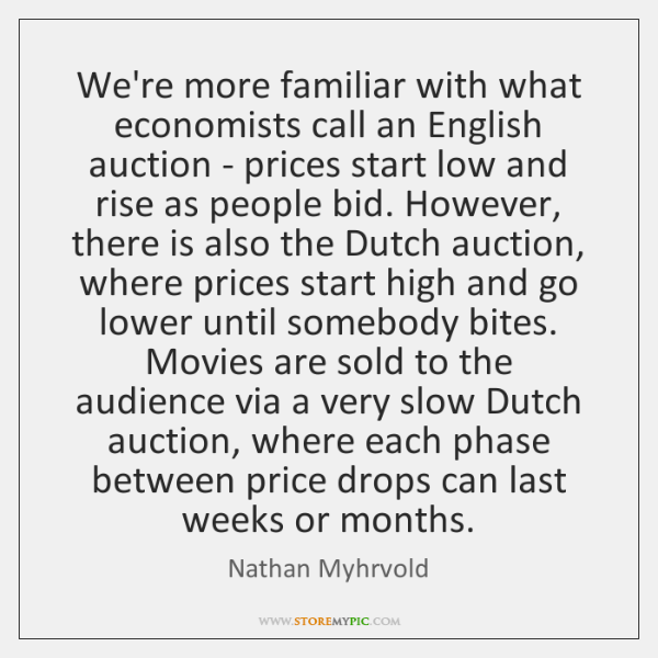 We're more familiar with what economists call an English auction - prices ...